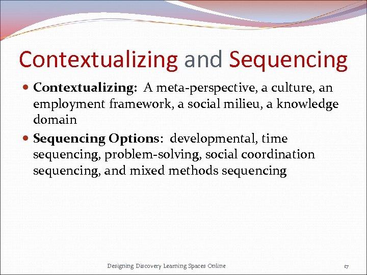 Contextualizing and Sequencing Contextualizing: A meta-perspective, a culture, an employment framework, a social milieu,