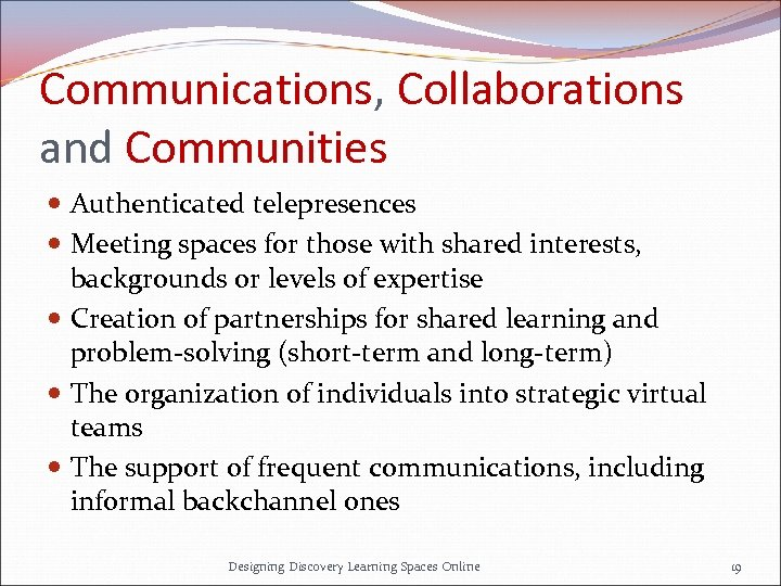 Communications, Collaborations and Communities Authenticated telepresences Meeting spaces for those with shared interests, backgrounds