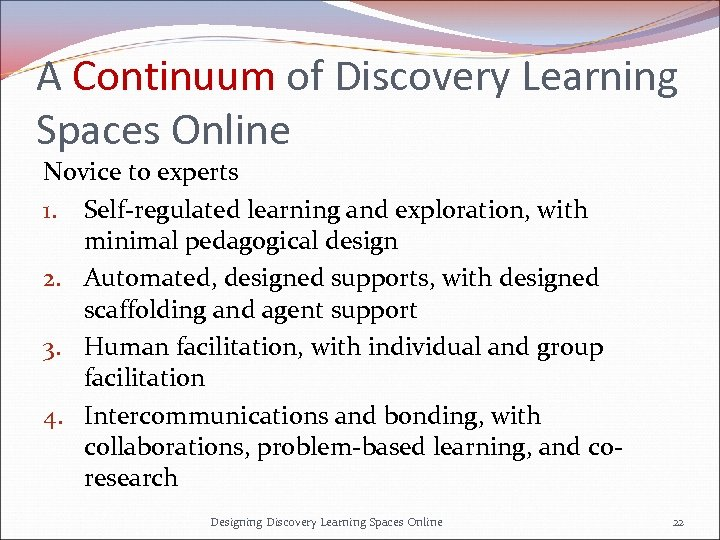 A Continuum of Discovery Learning Spaces Online Novice to experts 1. Self-regulated learning and