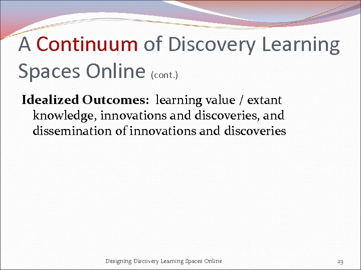 A Continuum of Discovery Learning Spaces Online (cont. ) Idealized Outcomes: learning value /