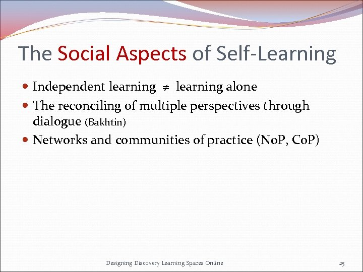 The Social Aspects of Self-Learning Independent learning ≠ learning alone The reconciling of multiple
