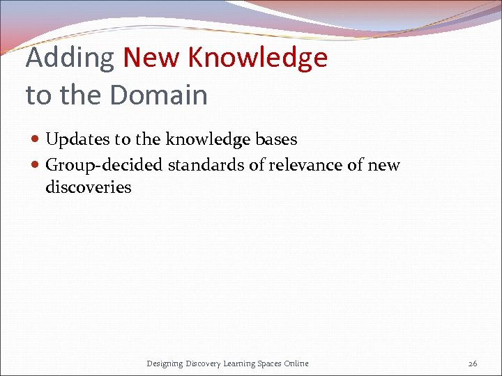 Adding New Knowledge to the Domain Updates to the knowledge bases Group-decided standards of