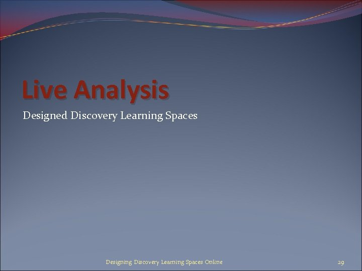 Live Analysis Designed Discovery Learning Spaces Designing Discovery Learning Spaces Online 29
