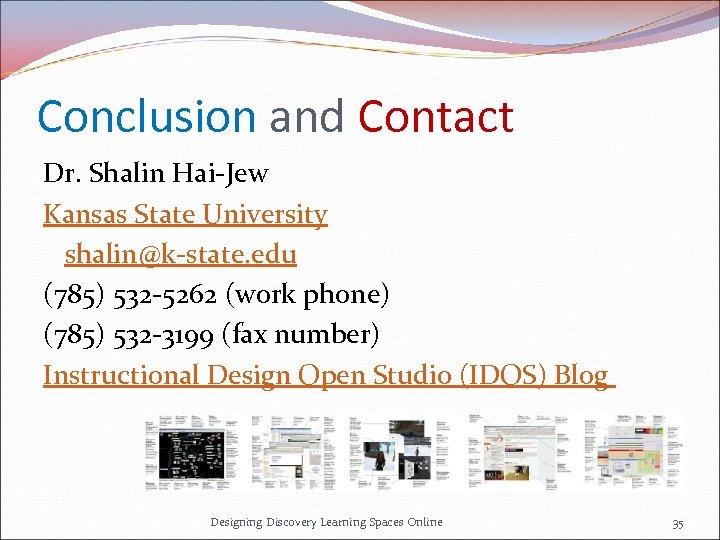 Conclusion and Contact Dr. Shalin Hai-Jew Kansas State University shalin@k-state. edu (785) 532 -5262