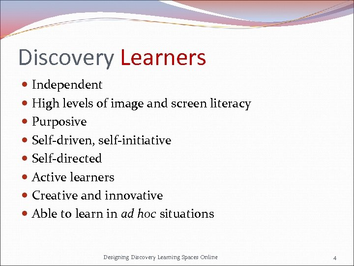 Discovery Learners Independent High levels of image and screen literacy Purposive Self-driven, self-initiative Self-directed