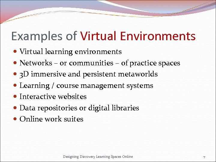 Examples of Virtual Environments Virtual learning environments Networks – or communities – of practice