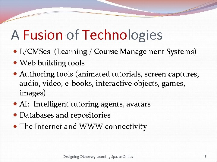 A Fusion of Technologies L/CMSes (Learning / Course Management Systems) Web building tools Authoring