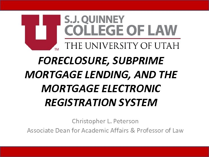 FORECLOSURE, SUBPRIME MORTGAGE LENDING, AND THE MORTGAGE ELECTRONIC REGISTRATION SYSTEM Christopher L. Peterson Associate