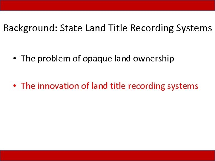 Background: State Land Title Recording Systems • The problem of opaque land ownership •