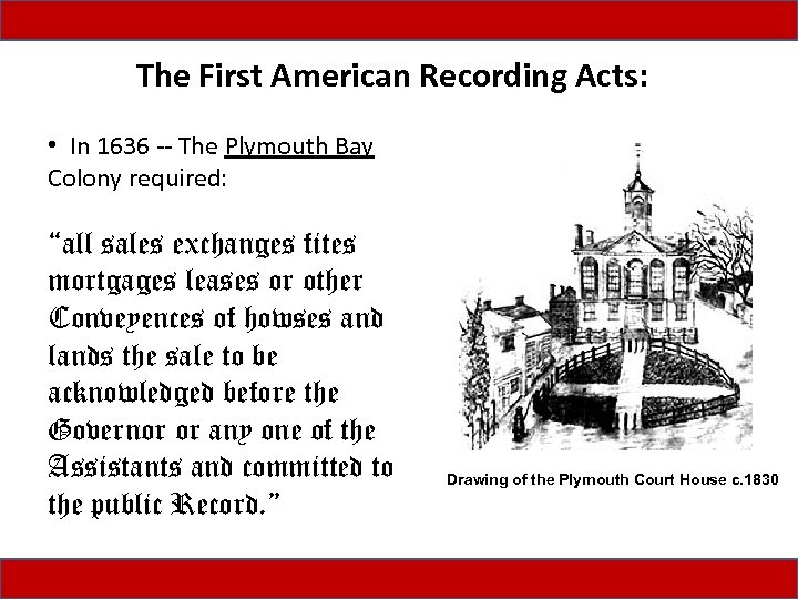 The First American Recording Acts: • In 1636 -- The Plymouth Bay Colony required: