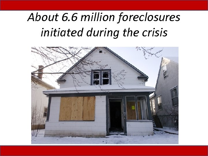 About 6. 6 million foreclosures initiated during the crisis