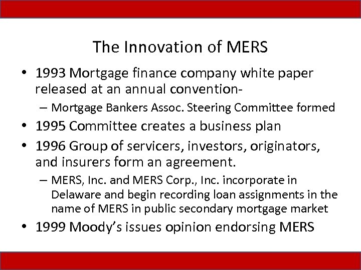 The Innovation of MERS • 1993 Mortgage finance company white paper released at an