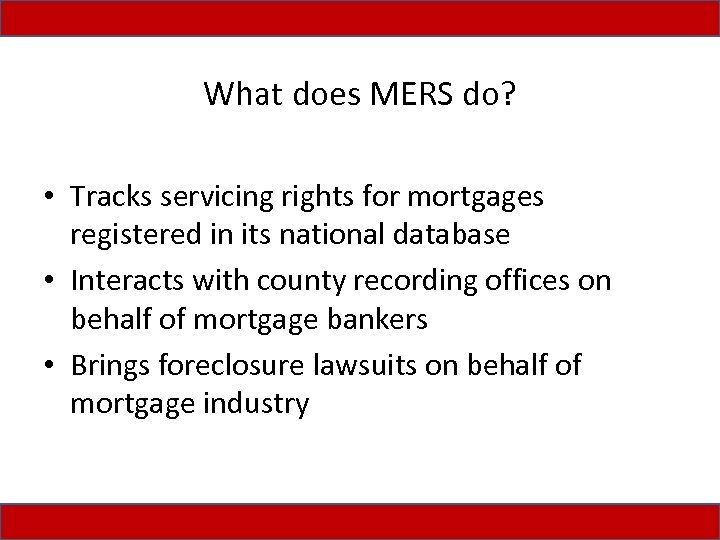 What does MERS do? • Tracks servicing rights for mortgages registered in its national