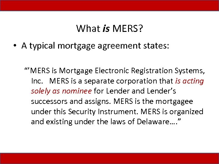 "What is MERS? • A typical mortgage agreement states: ""'MERS is Mortgage Electronic Registration"