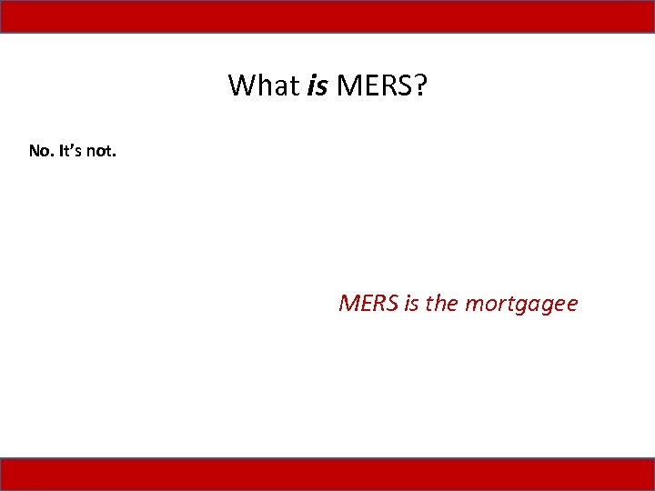 "What is MERS? • It's not. A typical mortgage agreement states: No. ""'MERS is"