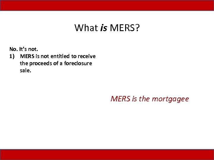 What is MERS? • It's not. A typical mortgage agreement states: No. 1) MERS