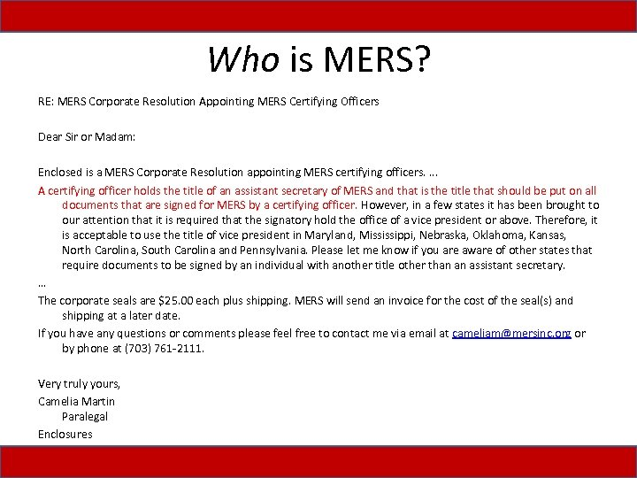 Who is MERS? RE: MERS Corporate Resolution Appointing MERS Certifying Officers Dear Sir or