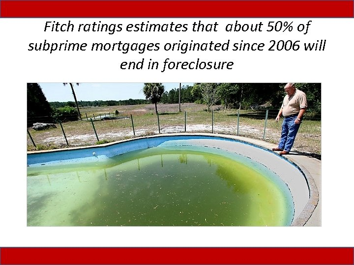 Fitch ratings estimates that about 50% of subprime mortgages originated since 2006 will end