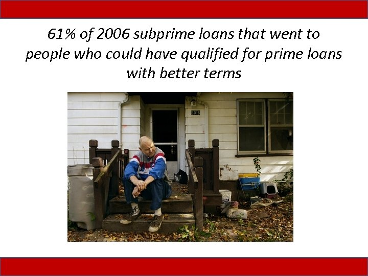61% of 2006 subprime loans that went to people who could have qualified for