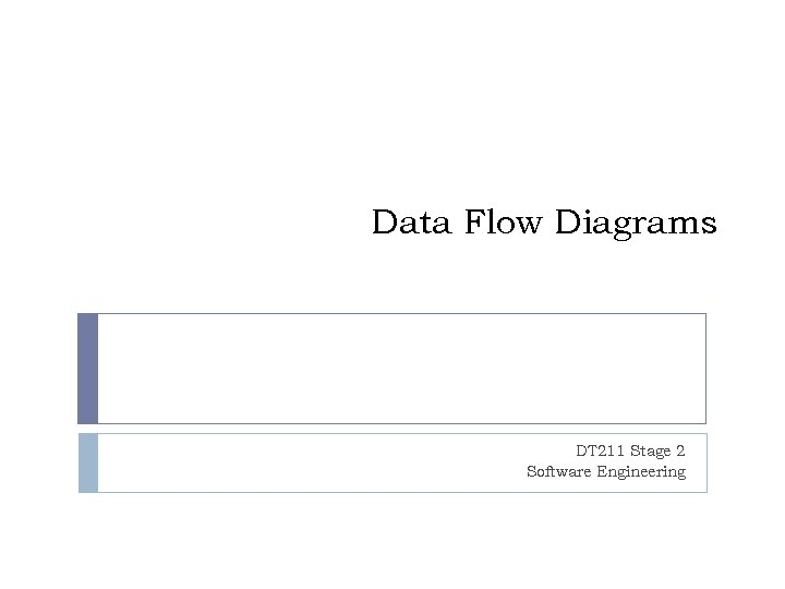 Data Flow Diagrams DT 211 Stage 2 Software Engineering