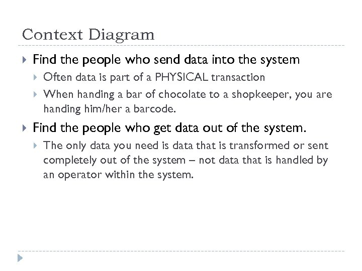 Context Diagram Find the people who send data into the system Often data is