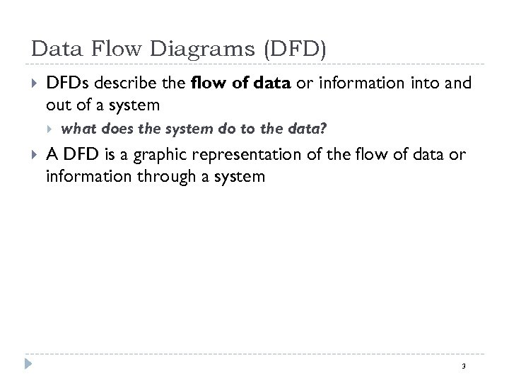 Data Flow Diagrams (DFD) DFDs describe the flow of data or information into and