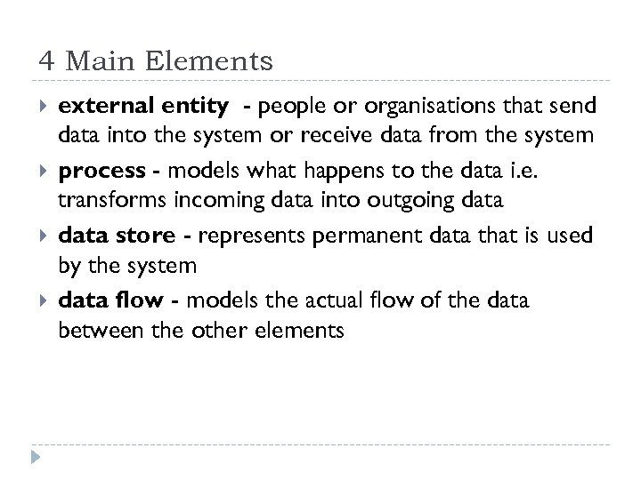4 Main Elements external entity - people or organisations that send data into the