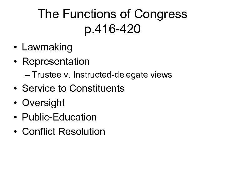 The Functions of Congress p. 416 -420 • Lawmaking • Representation – Trustee v.