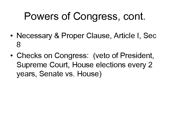 Powers of Congress, cont. • Necessary & Proper Clause, Article I, Sec 8 •
