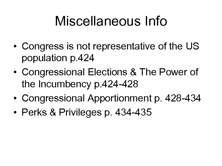 Miscellaneous Info • Congress is not representative of the US population p. 424 •
