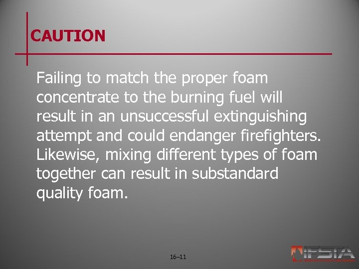 CAUTION Failing to match the proper foam concentrate to the burning fuel will result