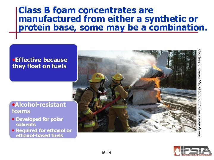Class B foam concentrates are manufactured from either a synthetic or protein base, some
