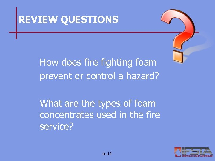 REVIEW QUESTIONS How does fire fighting foam prevent or control a hazard? What are