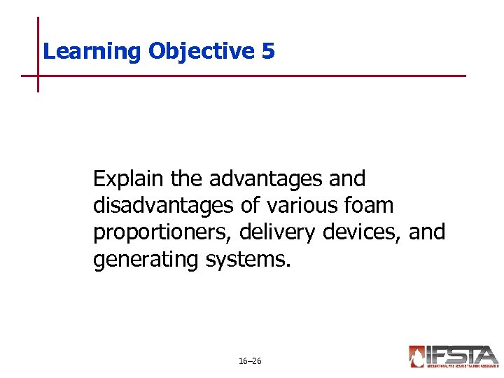 Learning Objective 5 Explain the advantages and disadvantages of various foam proportioners, delivery devices,