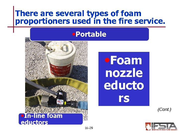 There are several types of foam proportioners used in the fire service. • Portable
