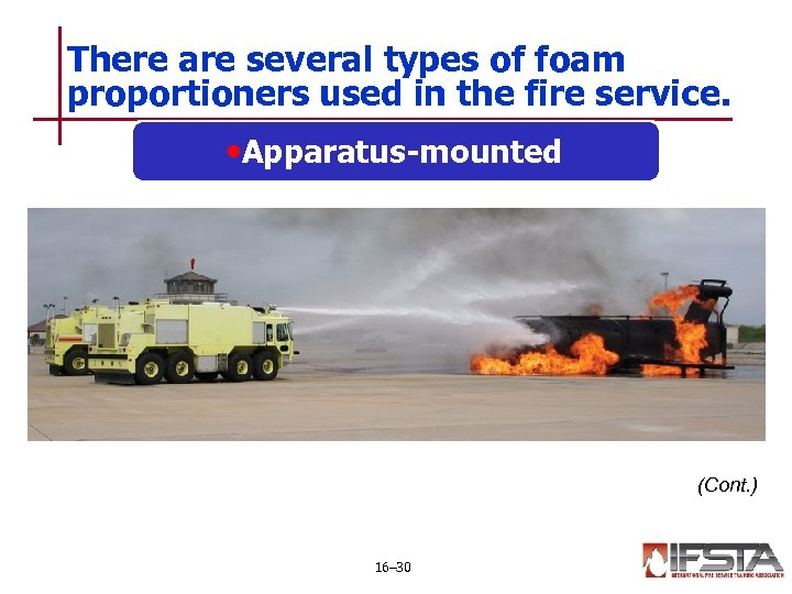 There are several types of foam proportioners used in the fire service. • Apparatus-mounted
