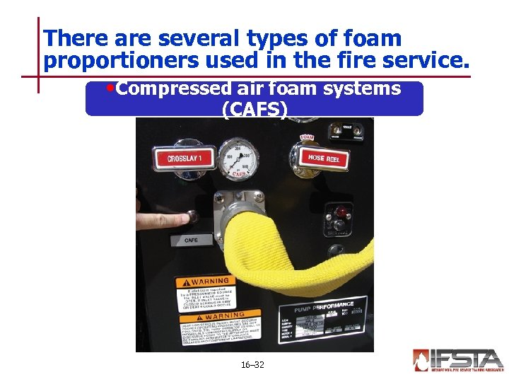 There are several types of foam proportioners used in the fire service. • Compressed
