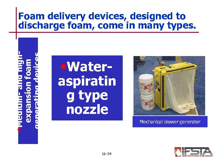 expansion foam generating devices • Medium- and high- Foam delivery devices, designed to discharge