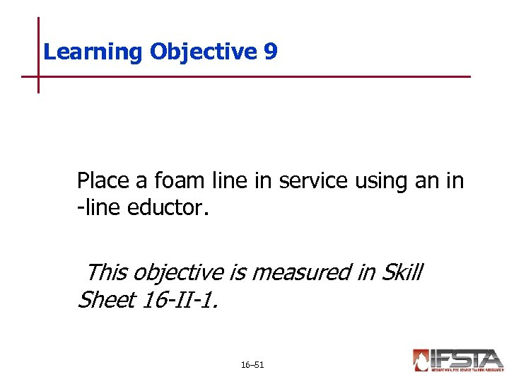 Learning Objective 9 Place a foam line in service using an in -line eductor.