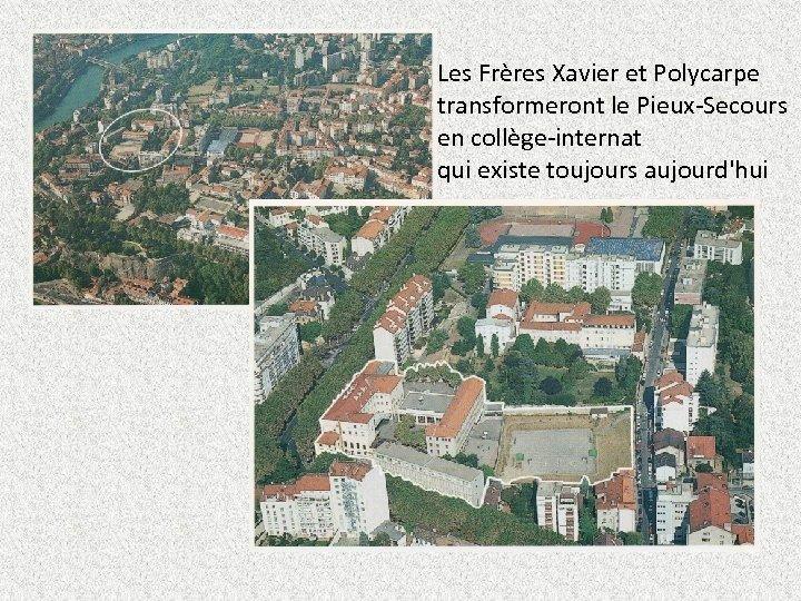 Les Frères Xavier et Polycarpe transformeront le Pieux-Secours en collège-internat qui existe toujours aujourd'hui
