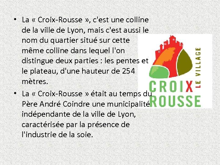 • La « Croix-Rousse » , c'est une colline de la ville de