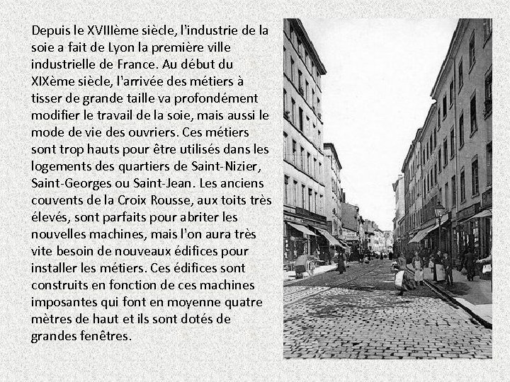Depuis le XVIIIème siècle, l'industrie de la soie a fait de Lyon la première