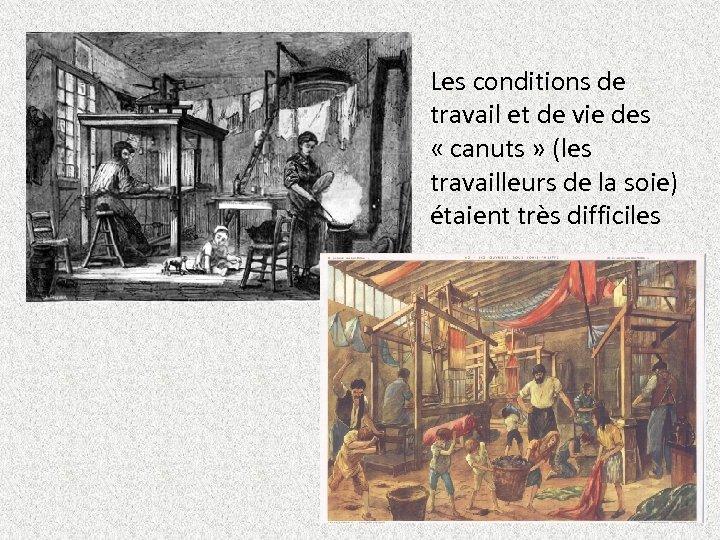 Les conditions de travail et de vie des « canuts » (les travailleurs de