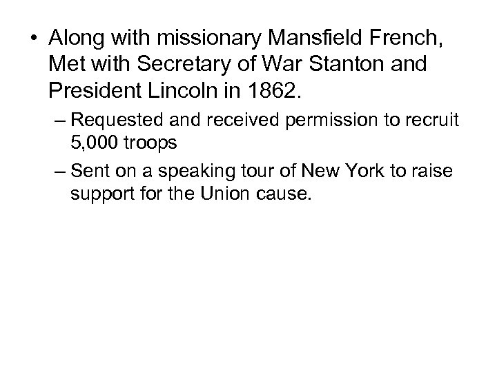 • Along with missionary Mansfield French, Met with Secretary of War Stanton and