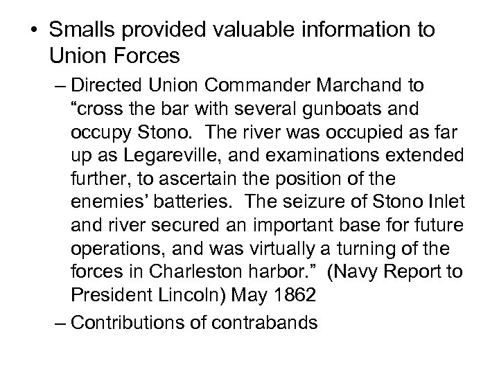 • Smalls provided valuable information to Union Forces – Directed Union Commander Marchand