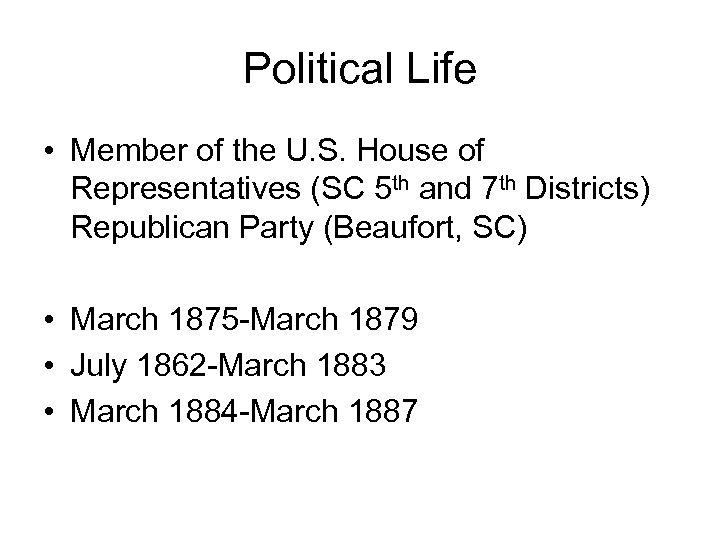 Political Life • Member of the U. S. House of Representatives (SC 5 th