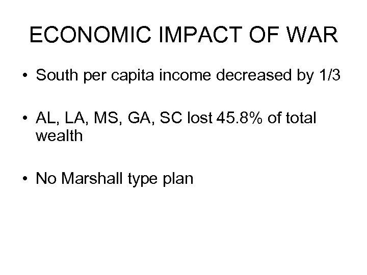 ECONOMIC IMPACT OF WAR • South per capita income decreased by 1/3 • AL,