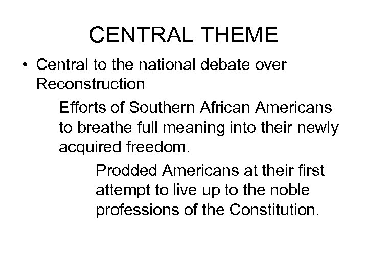 CENTRAL THEME • Central to the national debate over Reconstruction Efforts of Southern African