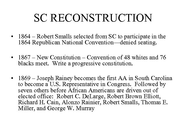 SC RECONSTRUCTION • 1864 – Robert Smalls selected from SC to participate in the