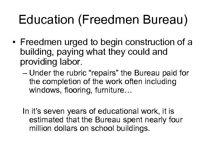 Education (Freedmen Bureau) • Freedmen urged to begin construction of a building, paying what